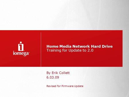 Home Media Network Hard Drive Training for Update to 2.0 By Erik Collett 6.03.09 Revised for Firmware Update.