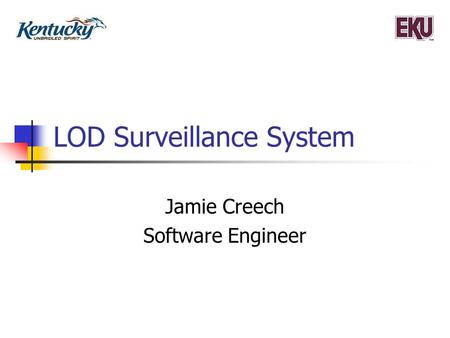 LOD Surveillance System Jamie Creech Software Engineer.