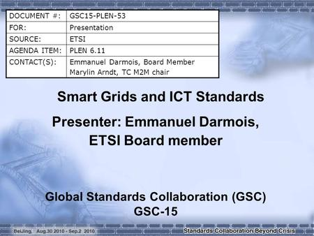DOCUMENT #:GSC15-PLEN-53 FOR:Presentation SOURCE:ETSI AGENDA ITEM:PLEN 6.11 CONTACT(S):Emmanuel Darmois, Board Member Marylin Arndt, TC M2M chair Smart.
