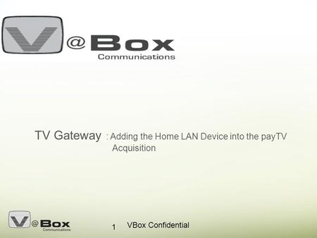 VBox Confidential 1 TV Gateway : Adding the Home LAN Device into the payTV Acquisition.