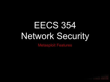 EECS 354 Network Security Metasploit Features. Hacking on the Internet Vulnerabilities are always being discovered 0day vulnerabilities Every server or.