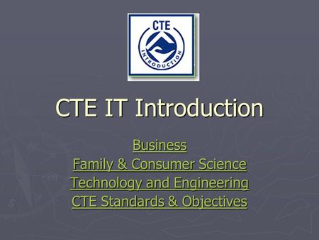 CTE IT Introduction Business Family & Consumer Science Family & Consumer Science Technology and Engineering Technology and Engineering CTE Standards &