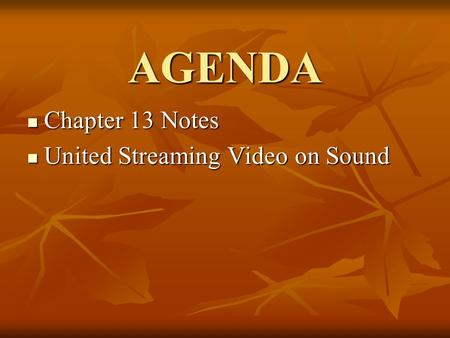 AGENDA Chapter 13 Notes Chapter 13 Notes United Streaming Video on Sound United Streaming Video on Sound.