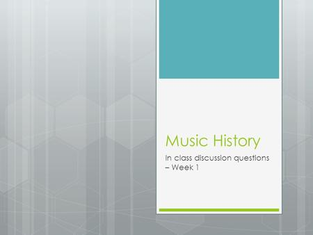 Music History In class discussion questions – Week 1.