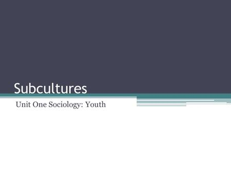 Subcultures Unit One Sociology: Youth. a subculture is a group of people with a culture (whether distinct or hidden) which differentiates them from the.