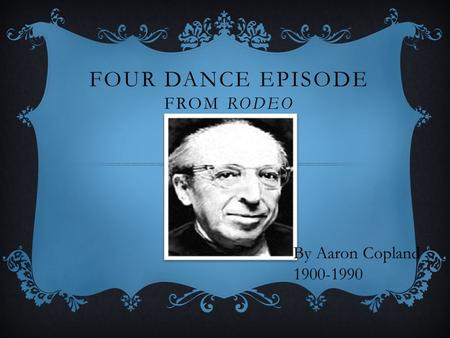 FOUR DANCE EPISODE FROM RODEO By Aaron Copland 1900-1990.