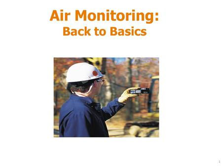 1 Air Monitoring: Back to Basics. 2 Air monitoring is commonly performed on Hazardous Waste Operations (HazWoper) sites There is more to air monitoring.