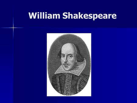 William Shakespeare. Info: Born in April of 1564; maybe April 23 rd. Born in April of 1564; maybe April 23 rd. Born in the village Stratford-Upon- Avon.