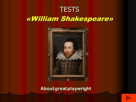 TESTS «William Shakespeare» About great playwright.