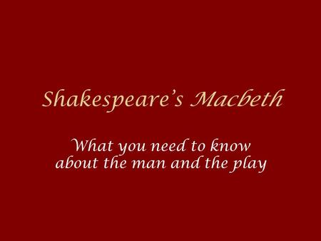 Shakespeare's Macbeth What you need to know about the man and the play.