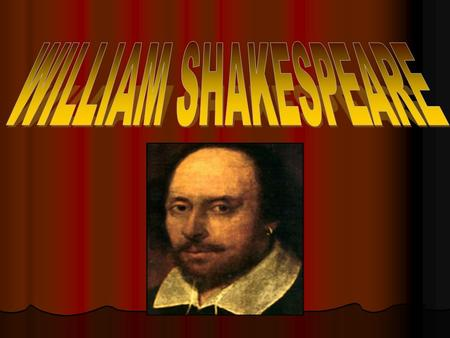 William Shakespeare William Shakespeare(1564 - 1616) William Shakespeare was born in Stratford-upon-Avon, on the 23rd of April 1564. William Shakespeare.