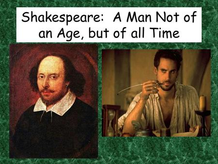 Shakespeare: A Man Not of an Age, but of all Time.