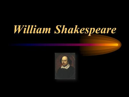 William Shakespeare. Shakespeare Born in 1563 Stratford, England wrote 37 plays about 154 sonnets started out as an actor.