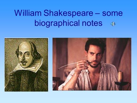 William Shakespeare – some biographical notes. The early years  Born in April 1564 in Stratford on Avon  His father - a fairly rich merchant.