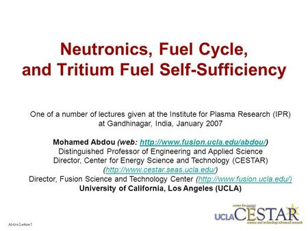 Abdou Lecture 5 Neutronics, Fuel Cycle, and Tritium Fuel Self-Sufficiency One of a number of lectures given at the Institute for Plasma Research (IPR)