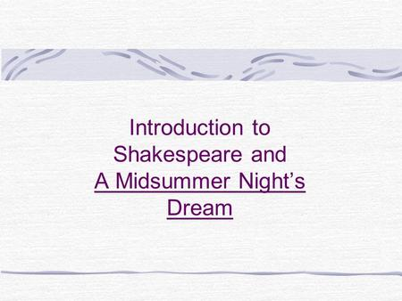 Introduction to Shakespeare and A Midsummer Night's Dream.