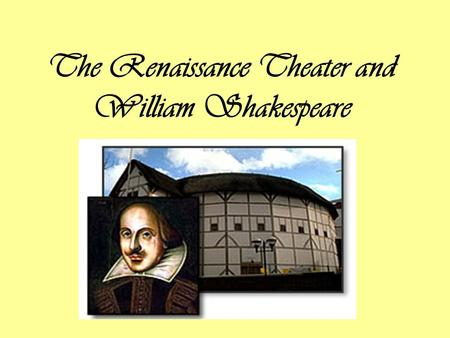 The Renaissance Theater and William Shakespeare. In the beginning… The first public theater built in England was called the Theater (1576) –Built by James.