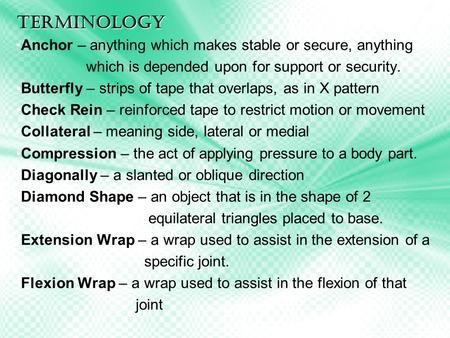 Terminology Anchor – anything which makes stable or secure, anything which is depended upon for support or security. Butterfly – strips of tape that overlaps,