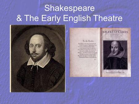 Shakespeare & The Early English Theatre. He was born in Warwickshire, in Stratford-upon-Avon.