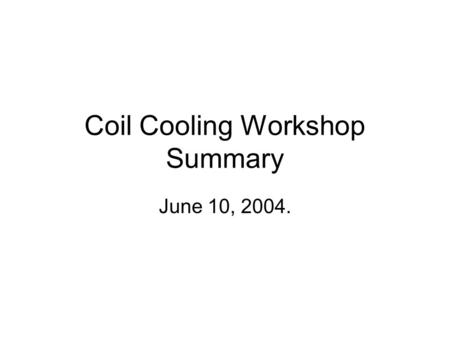 Coil Cooling Workshop Summary June 10, 2004.. Electrical Isolation: Cladding is isolated from the T by Kapton. The chill plates electrically connect at.