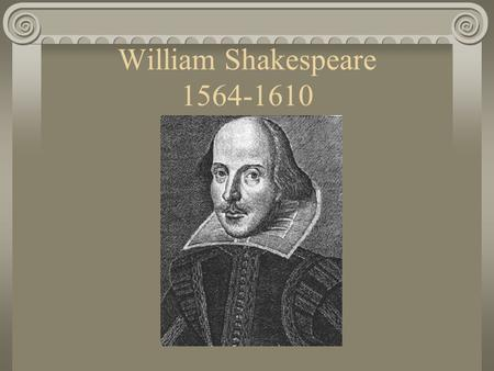 William Shakespeare 1564-1610. Background on William Shakespeare Shakespeare was born on April 23, 1564 in Stratford-upon-Avon in England..