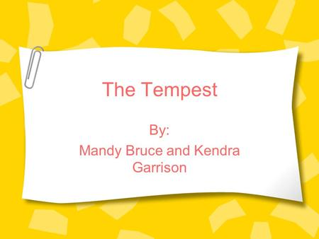 The Tempest By: Mandy Bruce and Kendra Garrison. William Shakespeare Born = April 23, 1564 18 married Anne Hathaway The Lord Chamberlain's Men Plays 1616.