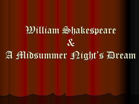 William Shakespeare & A Midsummer Night's Dream. Life Born April 23, 1564 in Stratford-on-Avon (90 miles from London) Born April 23, 1564 in Stratford-on-Avon.