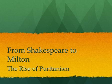 From Shakespeare to Milton The Rise of Puritanism.