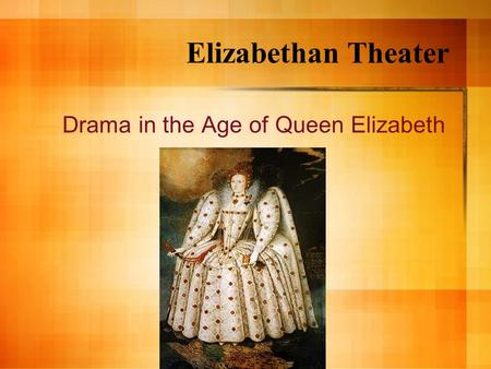 Elizabethan Theater Drama in the Age of Queen Elizabeth.