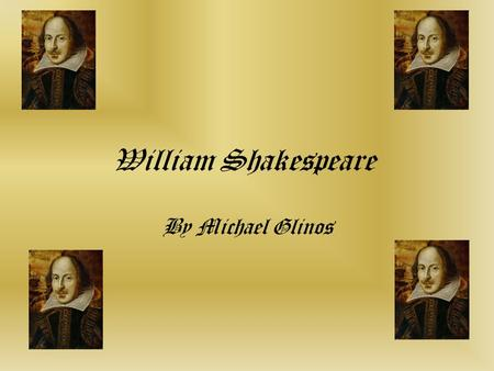 William Shakespeare By Michael Glinos Contents William Shakespeare's Parents Shakespeare's Traditions Shakespeare & His Plays Shakespeare's Marriage.