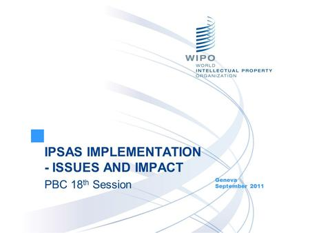 IPSAS IMPLEMENTATION - ISSUES AND IMPACT PBC 18 th Session Geneva September 2011.