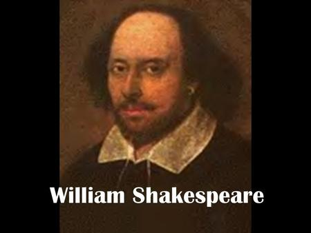 William Shakespeare. The man…the myth…the legend… Born in Stratford-upon-Avon, England, on April 23 rd, 1564 He attended the local school, learning Greek,