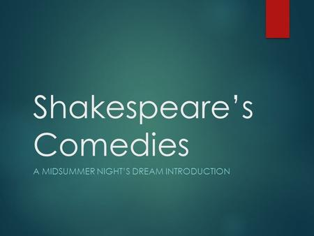 Shakespeare's Comedies A MIDSUMMER NIGHT'S DREAM INTRODUCTION.