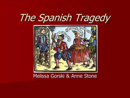 The Spanish Tragedy Melissa Gorski & Anne Stone. Kyd's life Born in London on November 6, 1558 Born in London on November 6, 1558 Lived a very discreet.