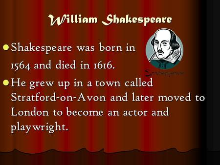 William Shakespeare Shakespeare was born in 1564 and died in 1616.