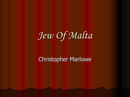 Jew Of Malta Christopher Marlowe. born in 1564 in Canterbury, England born in 1564 in Canterbury, England son of a shoemaker son of a shoemaker he gained.