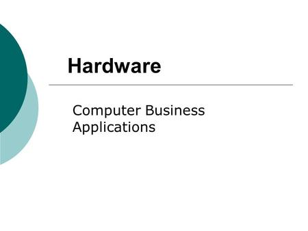 Hardware Computer Business Applications. 2 Computer System Components and IPOS  A computer system requires many components to do its job:  Input: Some.