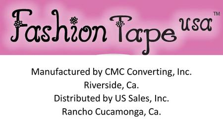Manufactured by CMC Converting, Inc. Riverside, Ca. Distributed by US Sales, Inc. Rancho Cucamonga, Ca.