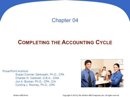 PowerPoint Authors: Susan Coomer Galbreath, Ph.D., CPA Charles W. Caldwell, D.B.A., CMA Jon A. Booker, Ph.D., CPA, CIA Cynthia J. Rooney, Ph.D., CPA McGraw-Hill/Irwin.