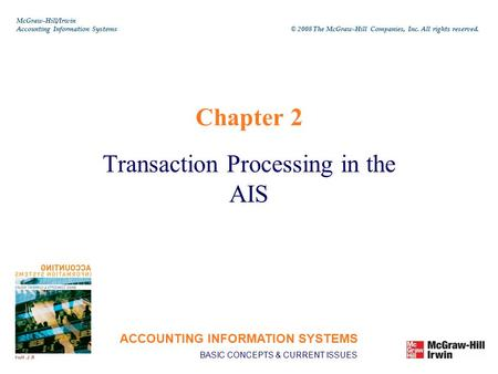 Chapter 2 Transaction Processing in the AIS ACCOUNTING INFORMATION SYSTEMS BASIC CONCEPTS & CURRENT ISSUES McGraw-Hill/Irwin Accounting Information Systems.
