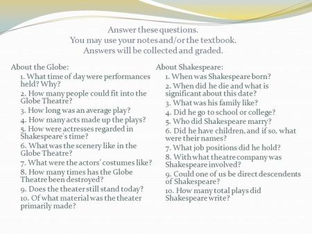 Answer these questions. You may use your notes and/or the textbook. Answers will be collected and graded. About the Globe: 1. What time of day were performances.