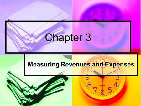 Chapter 3 Measuring Revenues and Expenses. Chapter 3 Measuring Revenues and Expense Accrual accounting determines when to record revenues and expenses.