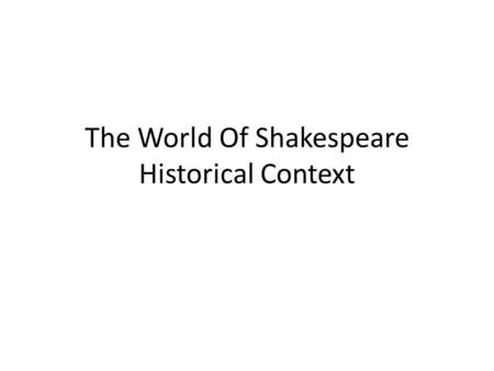 The World Of Shakespeare Historical Context. Biographical Information Born -1564 Died -1616 In England Married – Anne Hathaway (Not the Actress) 3 Children.