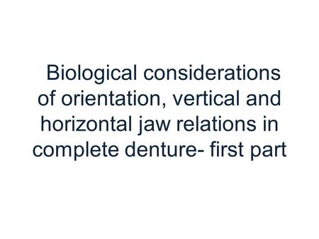 Biological considerations of orientation, vertical and horizontal jaw relations in complete denture- first part.