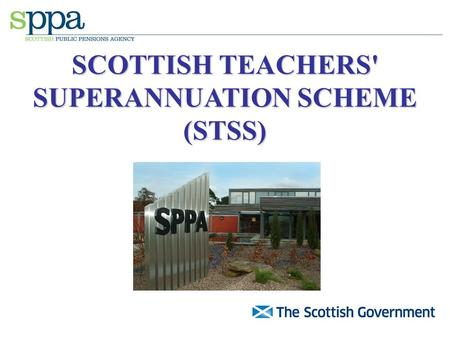 SCOTTISH TEACHERS' SUPERANNUATION SCHEME (STSS). New Pension Reforms – 1/4/07 Normal Pension Age (NPA) 65 for new entrants/pension based on 1/60th accrual.