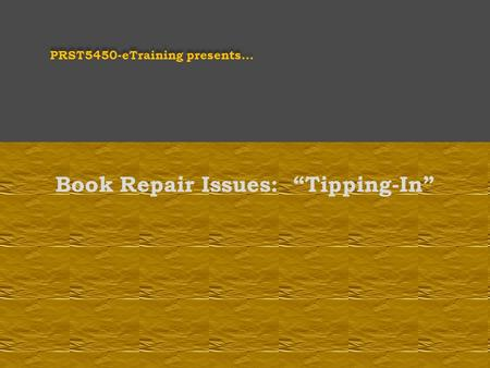 "PRST5450-eTraining presents… Book Repair Issues: ""Tipping-In"""