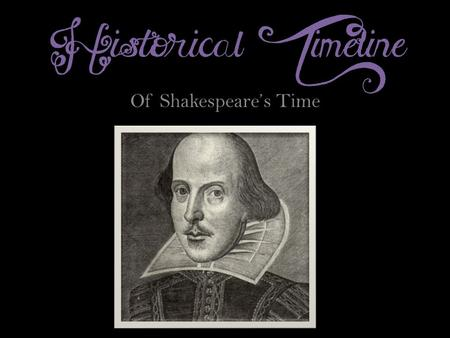 Historical Timeline Of Shakespeare's Time. 1492 : Columbus sails the ocean blue.