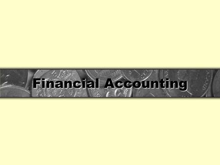 Financial Accounting. What is accounting? Accounting is the process of identifying, measuring and communicating economic information to permit informed.