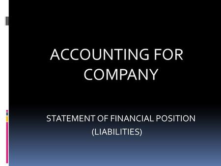 ACCOUNTING FOR COMPANY STATEMENT OF FINANCIAL POSITION (LIABILITIES)