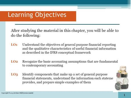 1 1 Copyright © 2013 McGraw-Hill Ryerson Limited After studying the material in this chapter, you will be able to do the following: LO1 Understand the.